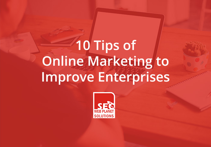 10 Tips of Online Marketing to Improve Enterprises