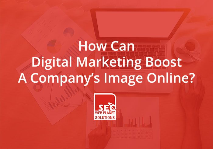 How Can Digital Marketing Boost A Company's Image Online?