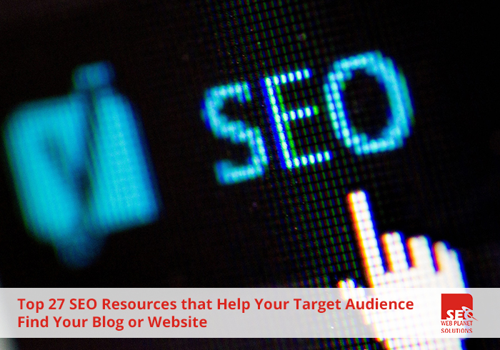 Top 27 SEO Resources that Help Your Target Audience Find Your Blog or Website
