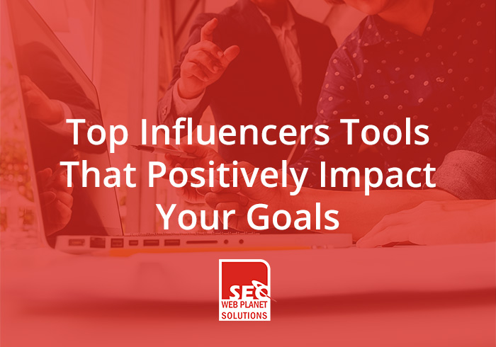 Top Influencers Tools That Positively Impact Your Goals