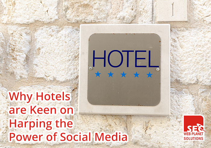 Why Hotels are Keen on Harping the Power of Social Media