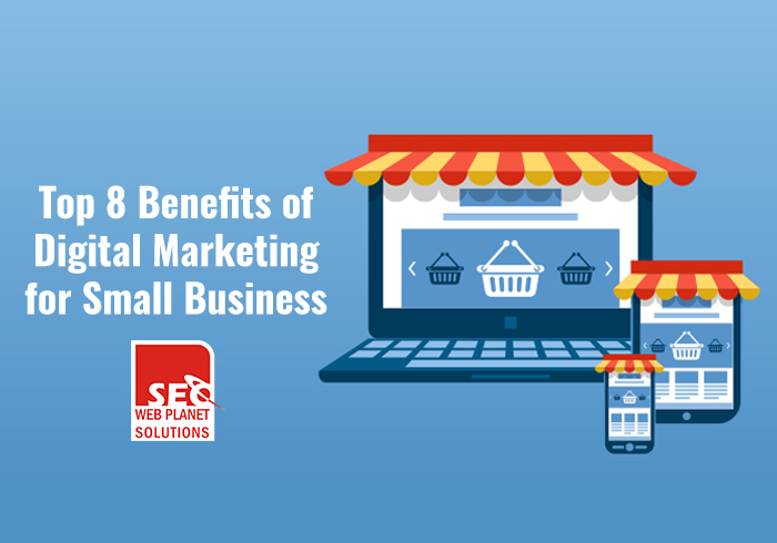 Top 8 Benefits of Digital Marketing for Small Business-SEOWebplanet Solutions
